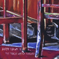 Andy Hawk & the Train Wreck Endings | Tin Can Town