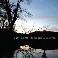 Andy Hunter | Think Like a Mountain