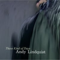 Andy Lindquist | These Kind of Days