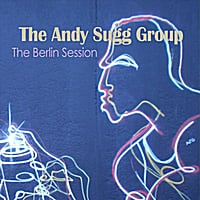 The Andy Sugg Group | The Berlin Session