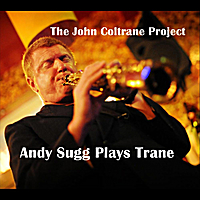 Andy Sugg | The John Coltrane Project: Andy Sugg Plays Trane