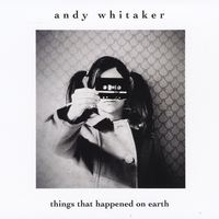 Andy Whitaker | Things That Happened On Earth