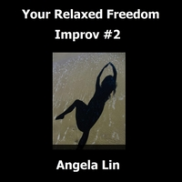 Angela Lin | Your Relaxed Freedom Improv #2