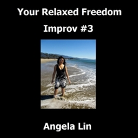 Angela Lin | Your Relaxed Freedom Improv #3