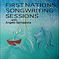 Angelo Spinazzola | First Nations Songwriting Sessions