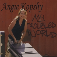 Angie Kopshy | My Troubled World