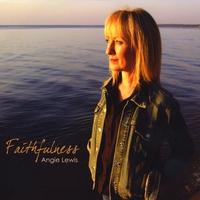 Angie Lewis : Faithfulness