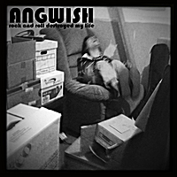 Angwish | Rock and Roll Destroyed My Life