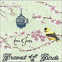 Anna K. Jarosz | Bravest of all the Birds