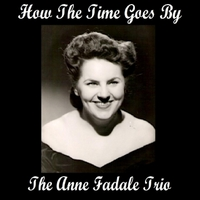 The Anne Fadale Trio | How the Time Goes By