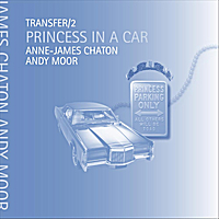 Anne James Chaton & Andy Moor | Transfer/2 Princess in a Car