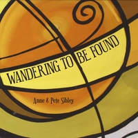 Anne & Pete Sibley | Wandering to Be Found