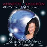 Annette Yashpon | Why Wait Until Christmas? (Piano Original)
