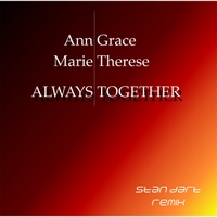 Ann Grace & Marie Therese | Always Together (Stan Dart Remix Set)