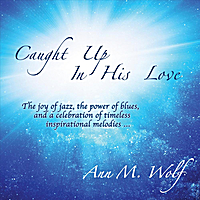 Ann M. Wolf | Caught Up in His Love