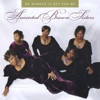 Anointed Brown Sisters | He Worked It Out For Me