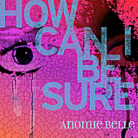 Anomie Belle | How Can I Be Sure