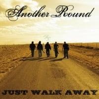 Another Round | Just Walk Away