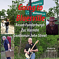 Anson Funderburgh, Zac Harmon & Gentleman John Street | Going to Bluesville