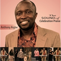 Anthony Aigbe | The Sound of Celebration Praise