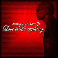 Anthony Ak King | Love Is Everything