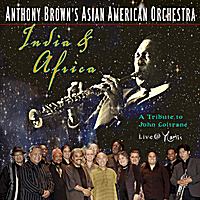 Anthony Brown's Asian American Orchestra | India & Africa: A Tribute to John Coltrane