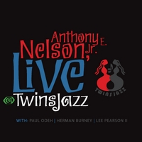 Anthony E Nelson, Jr | Live @ Twins Jazz (Feat. Herman Burney, Lee Pearson II & Paul Odeh)