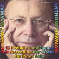 Anthony Newman | 12 Preludes and Fugues in Ascending Key Order for Piano Solo