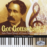 Anthony Olson | Got Gottschalk? Solo Piano Music of Louis Moreau Gottschalk