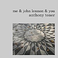 Anthony Toner | Me & John Lennon & You