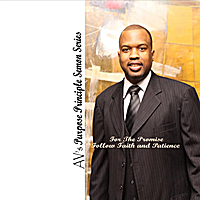 Anthony Valary | AV Purpose Principal Sermon Series (For The Promise; Follow Faith And  Patience)