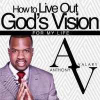 Anthony Valary | How to Live Out God's Vision