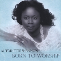 Antoinette Shannon | Born to Worship