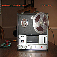 Antonio Dibartolomeo | I Told You