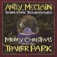 Antsy McClain And The Trailer Park Troubadours | Merry Christmas From The Trailer Park