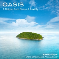 Anxiety Slayer | Oasis: A Retreat from Stress & Anxiety