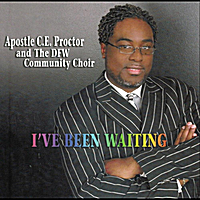 Apostle C.E. Proctor and the Dfw Community Choir | I've Been Waiting
