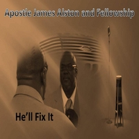 Apostle James Alston & Fellowship | He'll Fix It (For You)