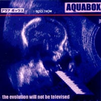 Aquabox | The Evolution Will Not Be Televised