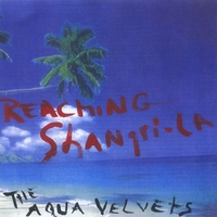 The Aqua Velvets | Reaching Shangri-La