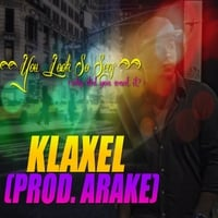 Klaxel | You Look So Sexy ( Why Did You Want It? )