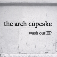 The Arch Cupcake | Wash Out - EP