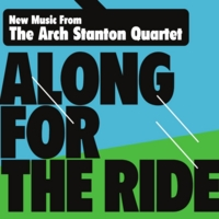 Arch Stanton Quartet | Along for the Ride