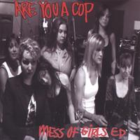 Are You A Cop | Mess Of Girls EP