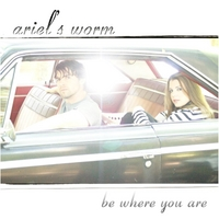 Ariel's Worm | Be Where You Are
