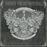 Arisen from Nothing | In Nothing We Trust