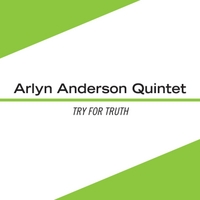 Arlyn Anderson Quintet | Try for Truth