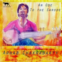 Arnab Chakrabarty | An Ode to the Sarode