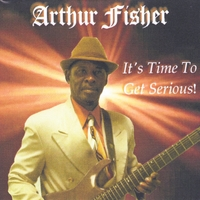 Arthur Fisher | It's Time to Get Serious