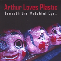 Arthur Loves Plastic | Beneath the Watchful Eyes